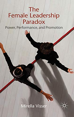 9780230289208: The Female Leadership Paradox: Power, Performance, and Promotion