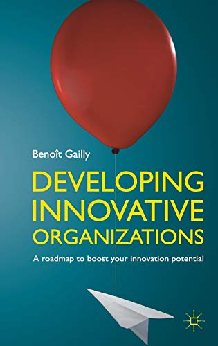9780230289420: Developing Innovative Organizations: A roadmap to boost your innovation potential
