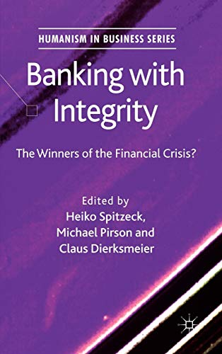 9780230289956: Banking with Integrity: The Winners of the Financial Crisis? (Humanism in Business Series)