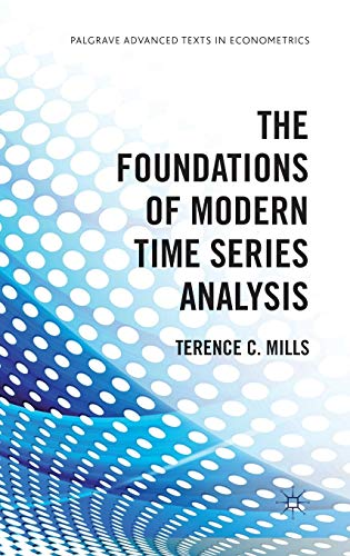 The Foundations of Modern Time Series Analysis (Palgrave Advanced Texts in Econometrics): Terence C...