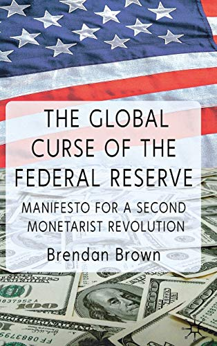 9780230290273: The Global Curse of the Federal Reserve: Manifesto for a Second Monetarist Revolution