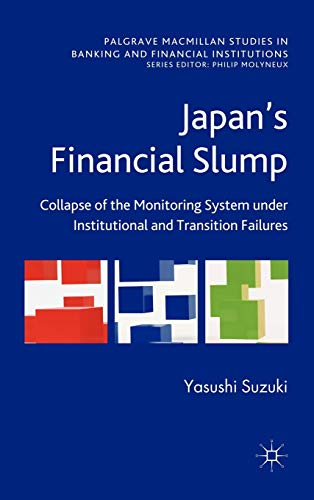 Japan's Financial Slump: Collapse of the Monitoring System Under Institutional and Transition ...