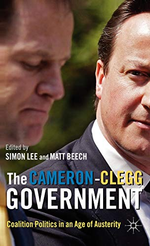 9780230290716: The Cameron-Clegg Government: Coalition Politics in an Age of Austerity