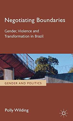 Negotiating Boundaries: Gender, violence and transformation in Brazil (Gender and Politics): Polly ...