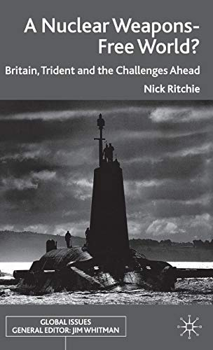 9780230291027: A Nuclear Weapons-Free World?: Britain, Trident and the Challenges Ahead (Global Issues)