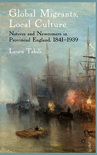 Global Migrants, Local Culture : Natives and Newcomers in Provincial England, 1841-1939: Tabili, ...