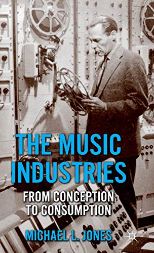 9780230291485: The Music Industries: From Conception to Consumption