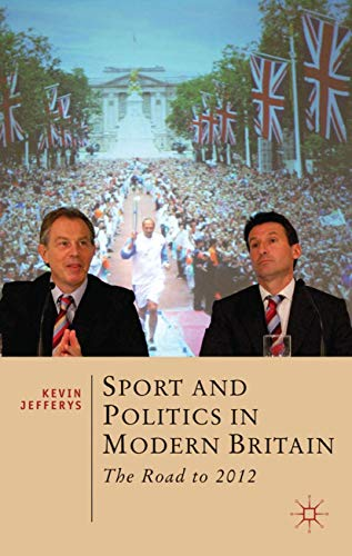 Sport and Politics in Modern Britain: The Road to 2012 (Hardback): Kevin Jefferys