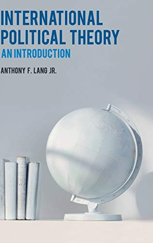 International Political Theory: An Introduction: Lang, Anthony F. , Jr.