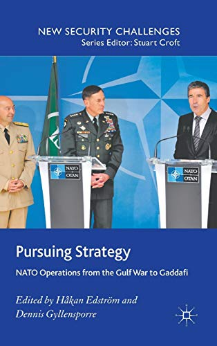 9780230292802: Pursuing Strategy: NATO Operations from the Gulf War to Gaddafi (New Security Challenges)