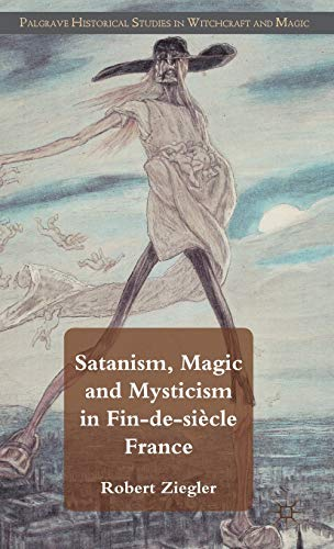 9780230293083: Satanism, Magic and Mysticism in Fin-de-siècle France (Palgrave Historical Studies in Witchcraft and Magic)