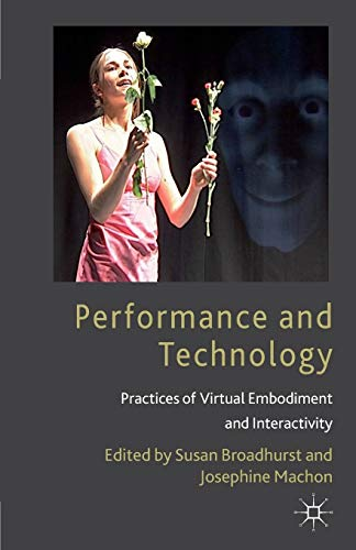 9780230293656: Performance and Technology: Practices of Virtual Embodiment and Interactivity