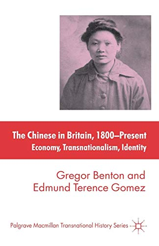 The Chinese in Britain, 1800-Present: Economy, Transnationalism, Identity (Palgrave Macmillan Transnational History Series) (0230296416) by E. Gomez; G. Benton