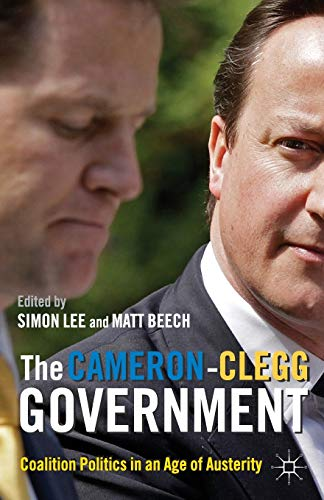 9780230296442: The Cameron-Clegg Government: Coalition Politics in an Age of Austerity