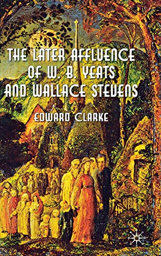 9780230296688: The Later Affluence of W. B. Yeats and Wallace Stevens