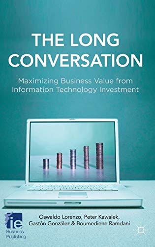 9780230297883: The Long Conversation: Maximizing Business Value from Information Technology Investment (IE Business Publishing)