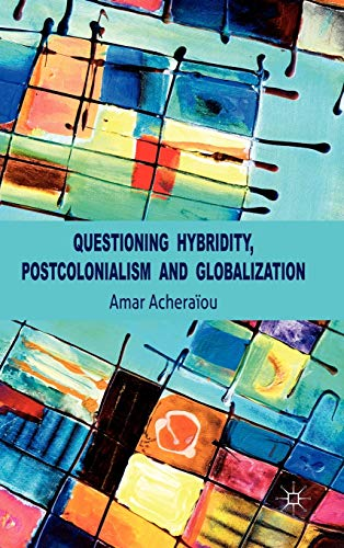 9780230298286: Questioning Hybridity, Postcolonialism and Globalization