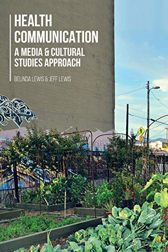 Health Communication: A Media and Cultural Studies: Lewis, Belinda, Lewis,