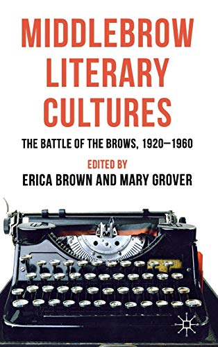 9780230298361: Middlebrow Literary Cultures: The Battle of the Brows, 1920-1960
