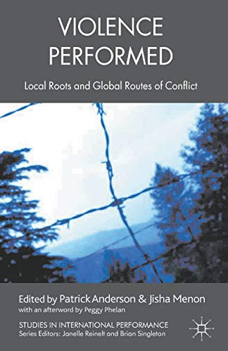 Violence Performed: Local Roots and Global Routes