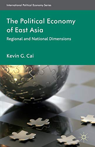 The Political Economy of East Asia: Regional and National Dimensions: Kevin G. Cai