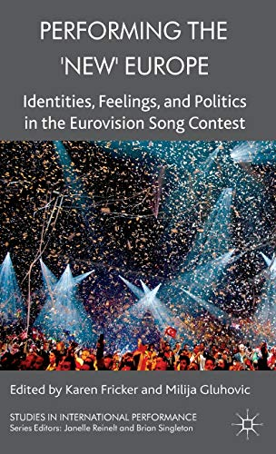9780230299924: Performing the 'New' Europe: Identities, Feelings and Politics in the Eurovision Song Contest (Studies in International Performance)