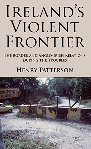 9780230299962: Ireland's Violent Frontier: The Border and Anglo-Irish Relations During the Troubles