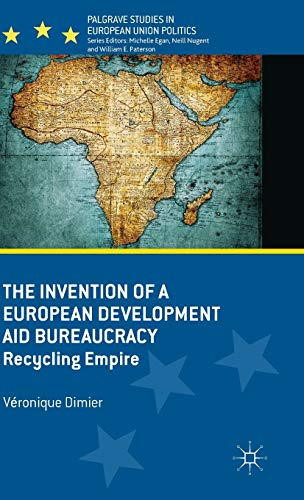 9780230300002: The Invention of a European Development Aid Bureaucracy: Recycling Empire (Palgrave Studies in European Union Politics)