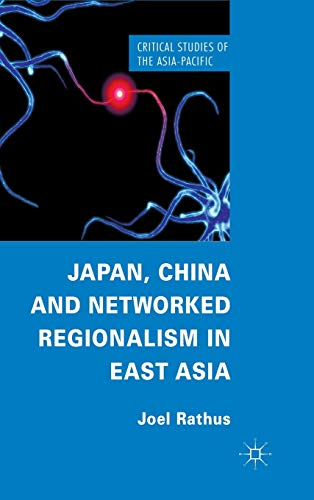 9780230300040: Japan, China and Networked Regionalism in East Asia (Critical Studies of the Asia-Pacific)