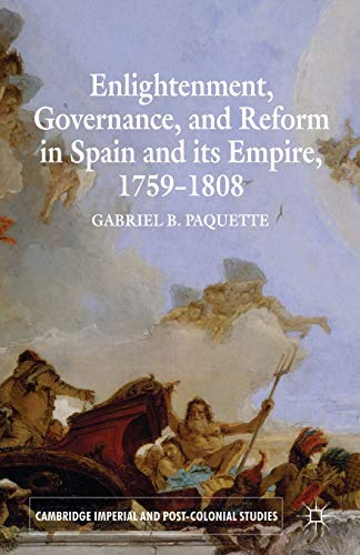 9780230300521: Enlightenment, Governance, and Reform in Spain and its Empire 1759-1808 (Cambridge Imperial and Post-Colonial Studies Series)