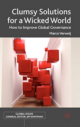 Clumsy Solutions for a Wicked World: How to Improve Global Governance (Global Issues): Verweij, ...
