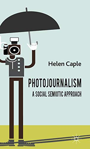 9780230301009: Photojournalism: A Social Semiotic Approach