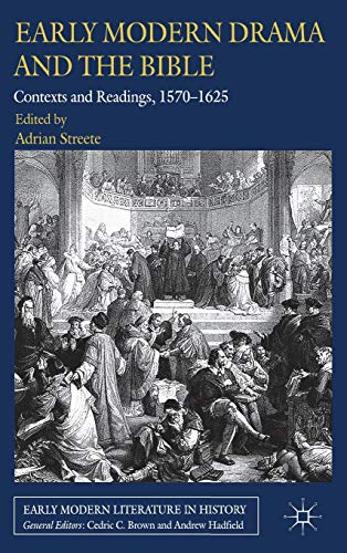 9780230301092: Early Modern Drama and the Bible: Contexts and Readings, 1570-1625 (Early Modern Literature in History)