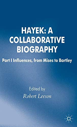9780230301122: Hayek: A Collaborative Biography: Part 1 Influences, from Mises to Bartley (Archival Insights into the Evolution of Economics)