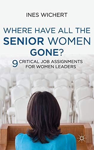 9780230301290: Where Have All the Senior Women Gone?: 9 Critical Job Assignments for Women Leaders