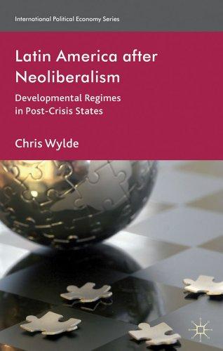 9780230301597: Latin America After Neoliberalism: Developmental Regimes in Post-Crisis States (International Political Economy Series)