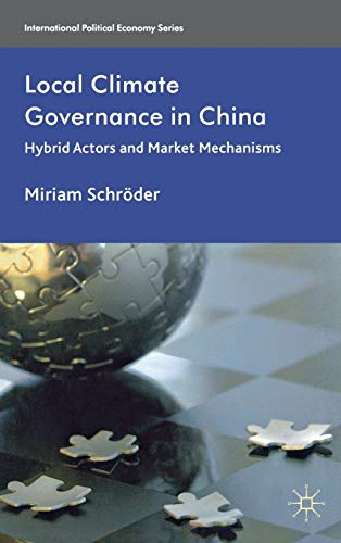 9780230301610: Local Climate Governance in China: Hybrid Actors and Market Mechanisms (International Political Economy Series)