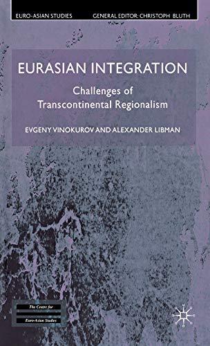 Eurasian Integration: Challenges of Transcontinental Regionalism (Euro-Asian Studies): Alexander ...