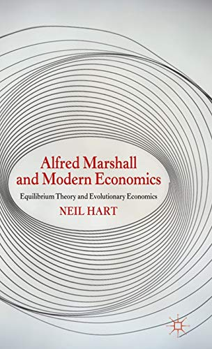 Alfred Marshall and Modern Economics: Equilibrium Theory and Evolutionary Economics: Hart, Neil