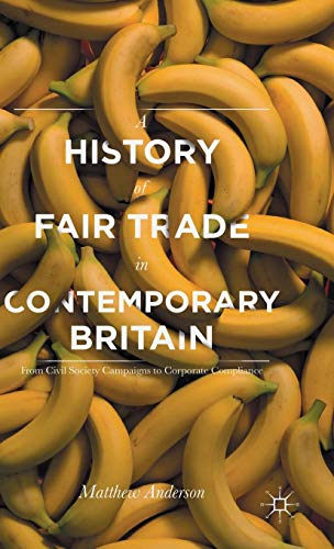 9780230303812: A History of Fair Trade in Contemporary Britain: From Civil Society Campaigns to Corporate Compliance