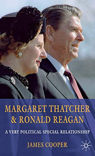 9780230304055: Margaret Thatcher and Ronald Reagan: A Very Political Special Relationship
