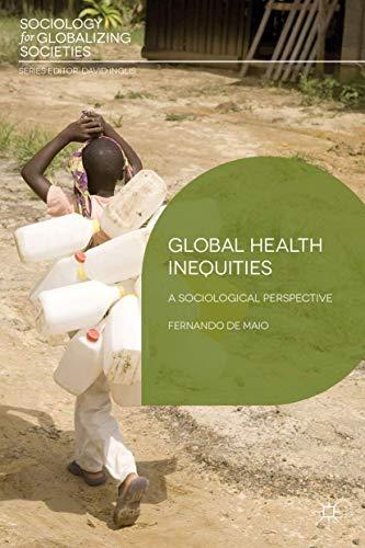 Global Health Inequities (Sociology for Globalizing Societies): De Maio, Dr Fernando