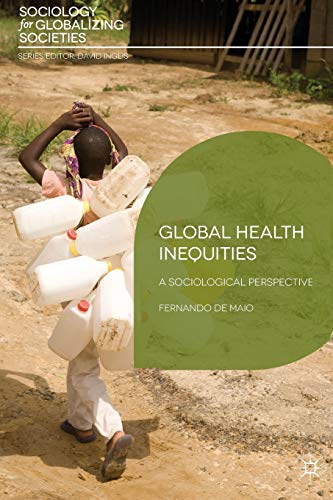 9780230304383: Global Health Inequities: A Sociological Perspective (Sociology for Globalizing Societies)