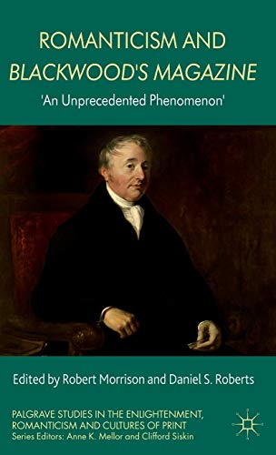 9780230304413: Romanticism and Blackwood's Magazine: 'An Unprecedented Phenomenon' (Palgrave Studies in the Enlightenment, Romanticism and the Cultures of Print)
