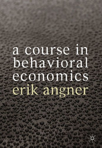 9780230304543: A Course in Behavioral Economics
