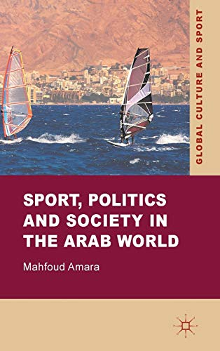 9780230307926: Sport, Politics and Society in the Arab World (Global Culture and Sport Series)