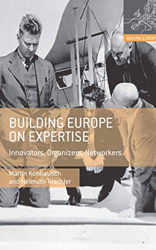 9780230308053: Building Europe on Expertise: Innovators, Organizers, Networkers (Making Europe)