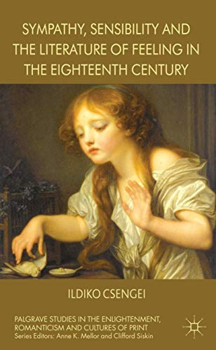 9780230308442: Sympathy, Sensibility and the Literature of Feeling in the Eighteenth Century (Palgrave Studies in the Enlightenment, Romanticism and the Cultures of Print)