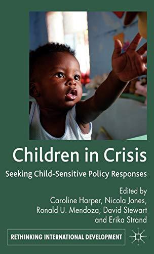 Children in Crisis: Seeking Child-Sensitive Policy Responses (Rethinking International Development ...