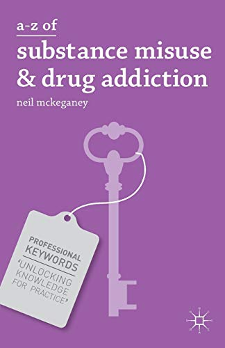 A-Z of Substance Misuse and Drug Addiction (Professional Keywords): McKeganey, Neil